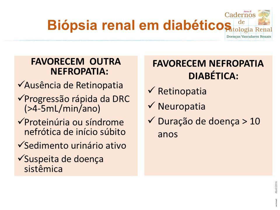 Biópsia renal em diabéticos FAVORECEM OUTRA NEFROPATIA: Ausência de Retinopatia Progressão rápida da DRC (>4-5mL/min/ano) Proteinúria ou síndrome nefr