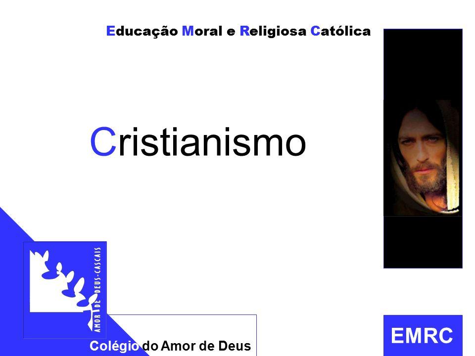 Cristianismo Educação Moral e Religiosa Católica EMRC Colégio do Amor de Deus prof. jj guedes