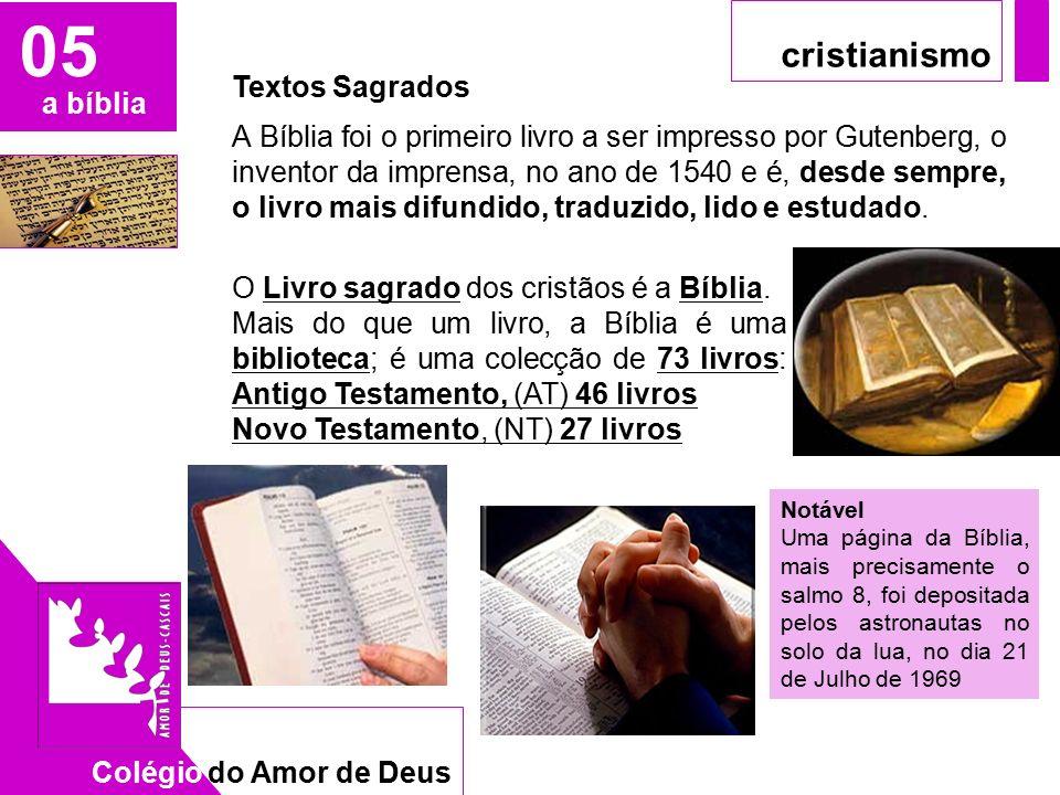CAD 05 a bíblia Colégio do Amor de Deus cristianismo Textos Sagrados A Bíblia foi o primeiro livro a ser impresso por Gutenberg, o inventor da imprensa, no ano de 1540 e é, desde sempre, o livro mais difundido, traduzido, lido e estudado.