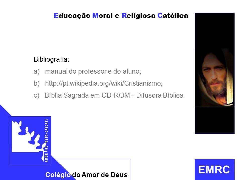 Educação Moral e Religiosa Católica Colégio do Amor de Deus EMRC Bibliografia: a) manual do professor e do aluno; b) http://pt.wikipedia.org/wiki/Cristianismo; c) Bíblia Sagrada em CD-ROM – Difusora Bíblica prof.