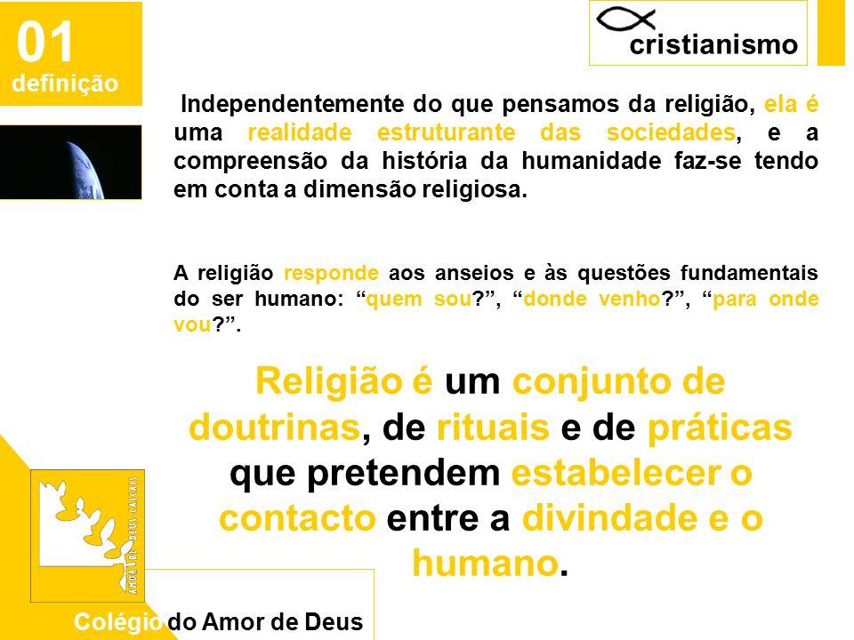 CAD 01 definição Independentemente do que pensamos da religião, ela é uma realidade estruturante das sociedades, e a compreensão da história da humanidade faz-se tendo em conta a dimensão religiosa.