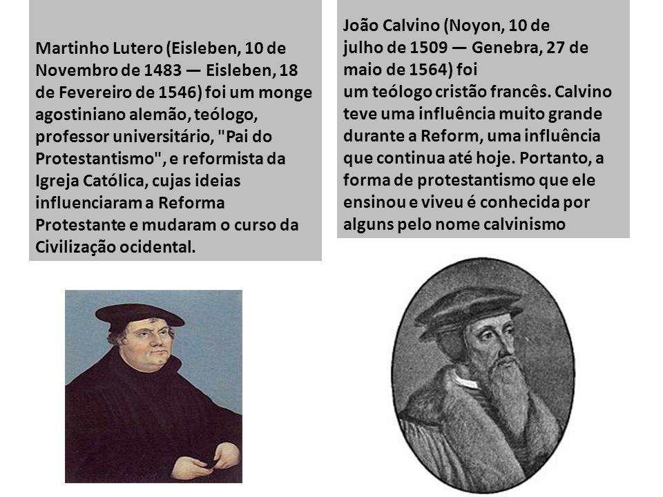 Martinho Lutero (Eisleben, 10 de Novembro de 1483 — Eisleben, 18 de Fevereiro de 1546) foi um monge agostiniano alemão, teólogo, professor universitário, Pai do Protestantismo , e reformista da Igreja Católica, cujas ideias influenciaram a Reforma Protestante e mudaram o curso da Civilização ocidental.