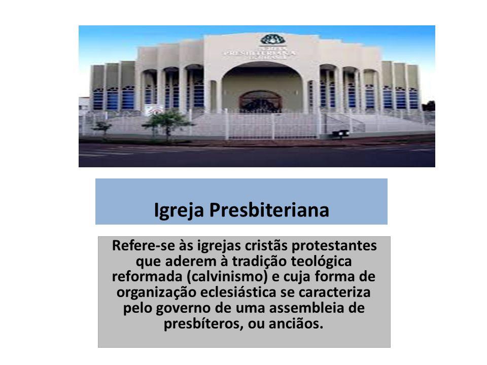 Igreja Presbiteriana Refere-se às igrejas cristãs protestantes que aderem à tradição teológica reformada (calvinismo) e cuja forma de organização eclesiástica se caracteriza pelo governo de uma assembleia de presbíteros, ou anciãos.
