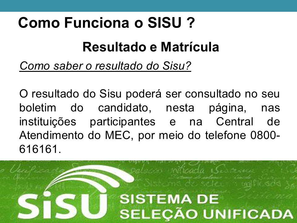 Como Funciona o SISU . Resultado e Matrícula Como saber o resultado do Sisu.