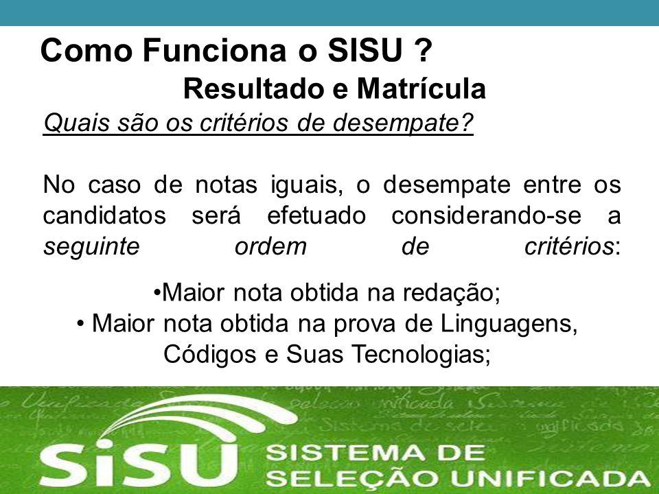 Como Funciona o SISU . Resultado e Matrícula Quais são os critérios de desempate.