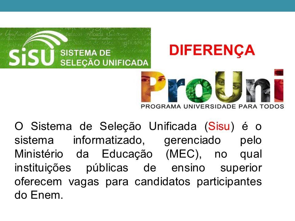 DIFERENÇA O Sistema de Seleção Unificada (Sisu) é o sistema informatizado, gerenciado pelo Ministério da Educação (MEC), no qual instituições públicas de ensino superior oferecem vagas para candidatos participantes do Enem.