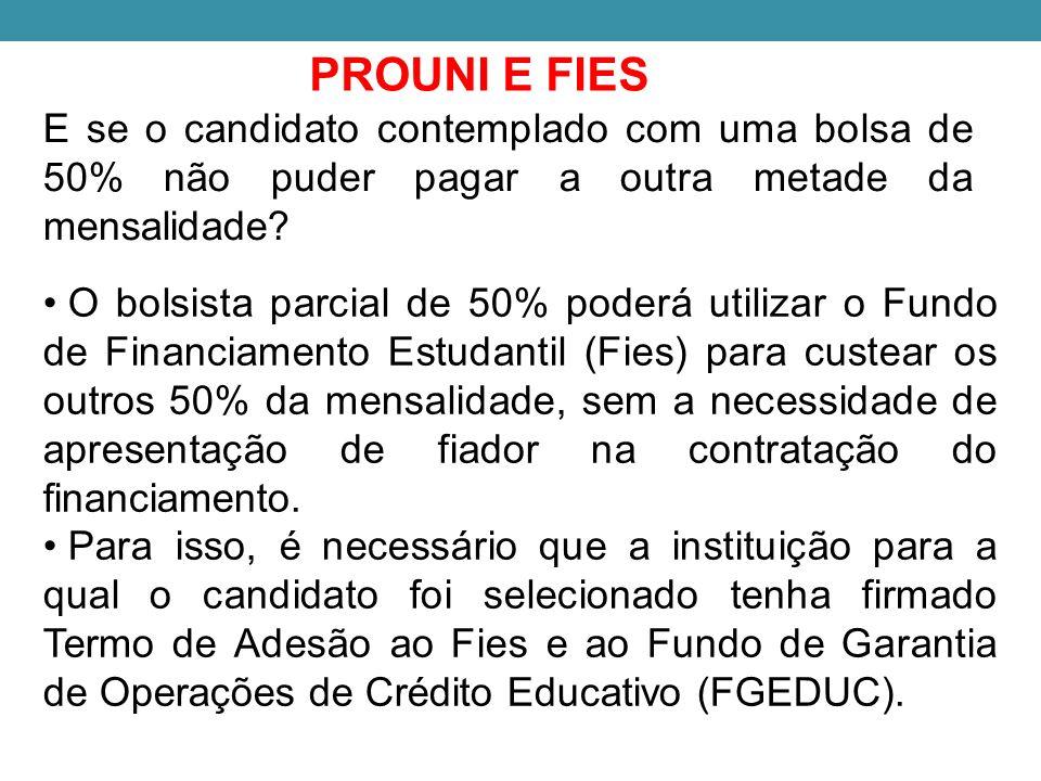 PROUNI E FIES E se o candidato contemplado com uma bolsa de 50% não puder pagar a outra metade da mensalidade.