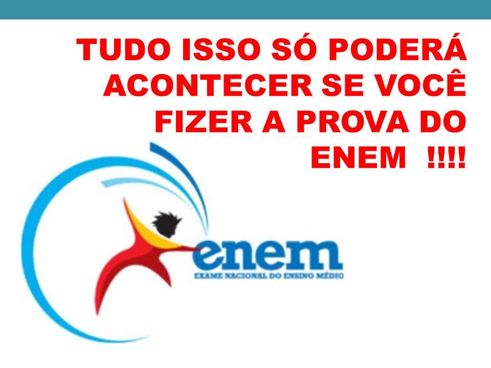 TUDO ISSO SÓ PODERÁ ACONTECER SE VOCÊ FIZER A PROVA DO ENEM !!!!