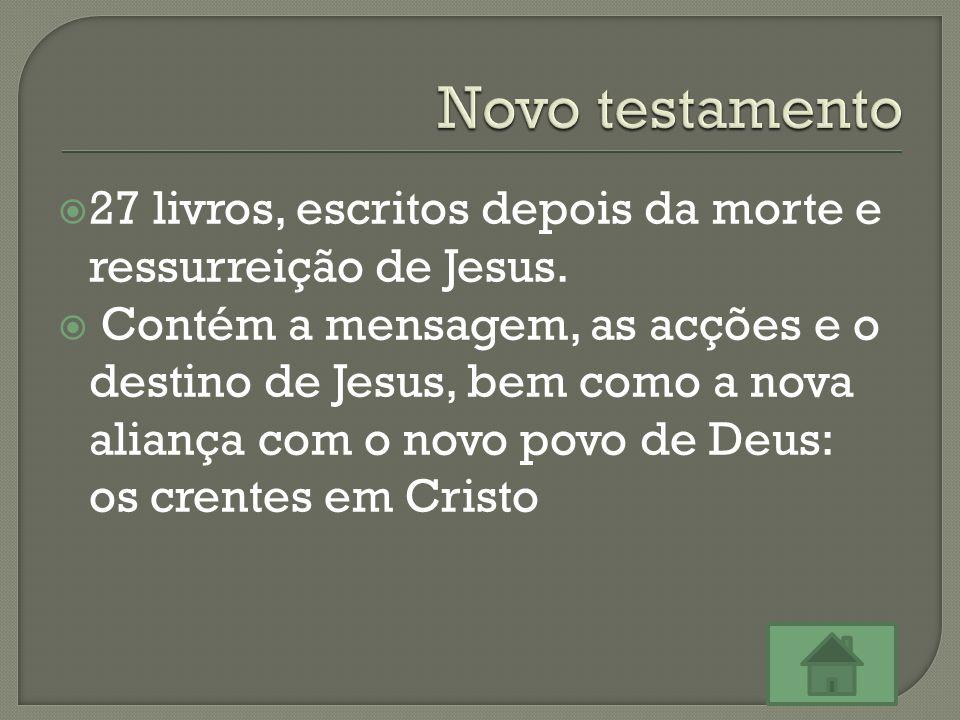  27 livros, escritos depois da morte e ressurreição de Jesus.