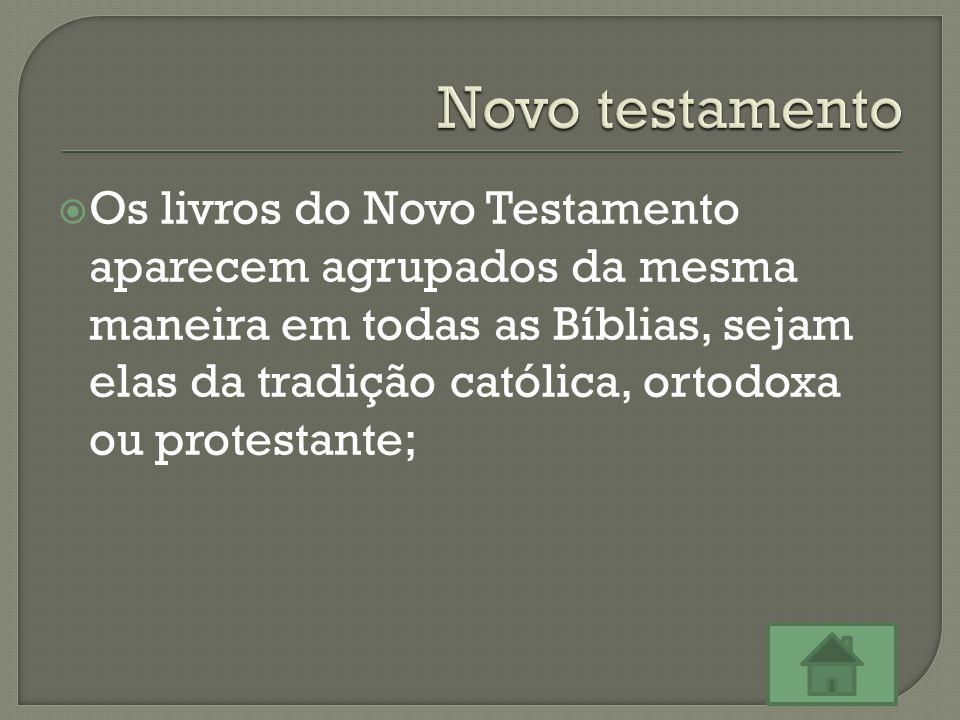  Os livros do Novo Testamento aparecem agrupados da mesma maneira em todas as Bíblias, sejam elas da tradição católica, ortodoxa ou protestante;