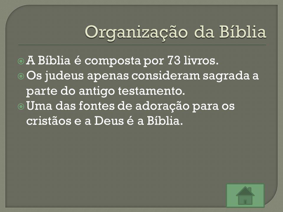  A Bíblia é composta por 73 livros.