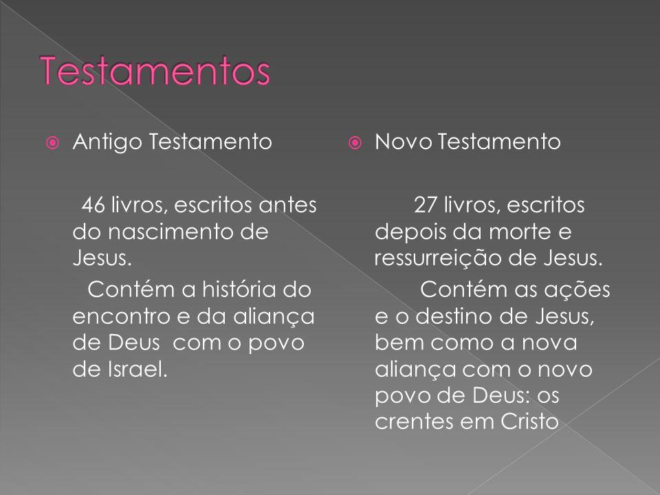  Antigo Testamento 46 livros, escritos antes do nascimento de Jesus. Contém a história do encontro e da aliança de Deus com o povo de Israel.  Novo