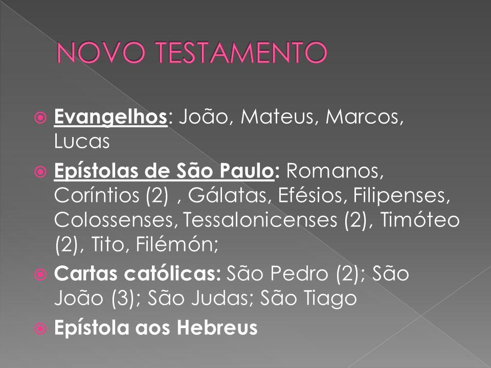  Evangelhos : João, Mateus, Marcos, Lucas  Epístolas de São Paulo: Romanos, Coríntios (2), Gálatas, Efésios, Filipenses, Colossenses, Tessalonicense
