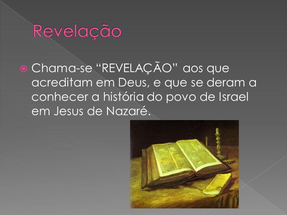 """ Chama-se """"REVELAÇÃO"""" aos que acreditam em Deus, e que se deram a conhecer a história do povo de Israel em Jesus de Nazaré."""