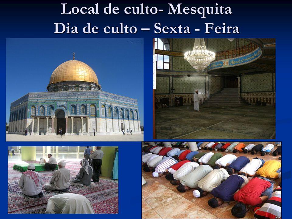 Local de culto- Mesquita Dia de culto – Sexta - Feira