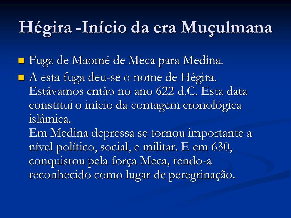 Hégira -Início da era Muçulmana Fuga de Maomé de Meca para Medina.