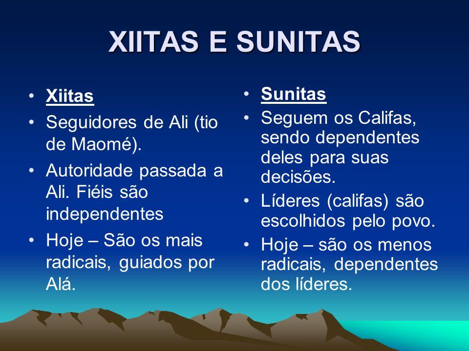 XIITAS E SUNITAS Xiitas Seguidores de Ali (tio de Maomé).