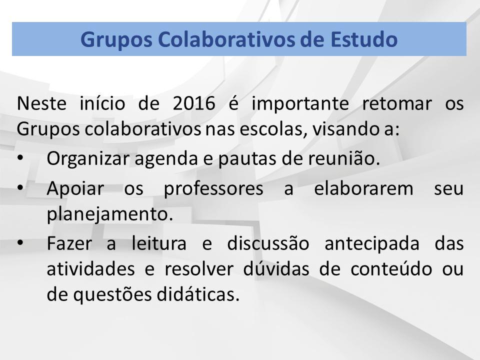 Neste início de 2016 é importante retomar os Grupos colaborativos nas escolas, visando a: Organizar agenda e pautas de reunião. Apoiar os professores