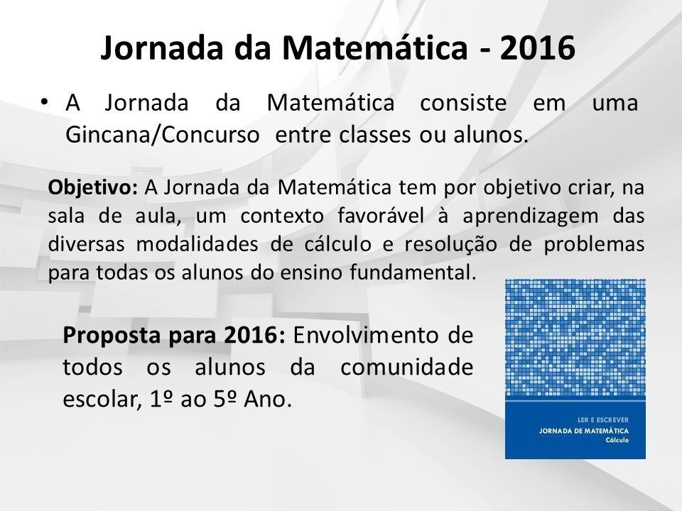 Jornada da Matemática - 2016 A Jornada da Matemática consiste em uma Gincana/Concurso entre classes ou alunos. Objetivo: A Jornada da Matemática tem p
