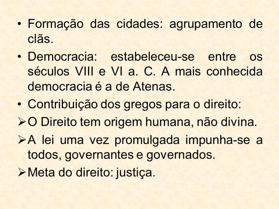 Formação das cidades: agrupamento de clãs. Democracia: estabeleceu-se entre os séculos VIII e VI a.