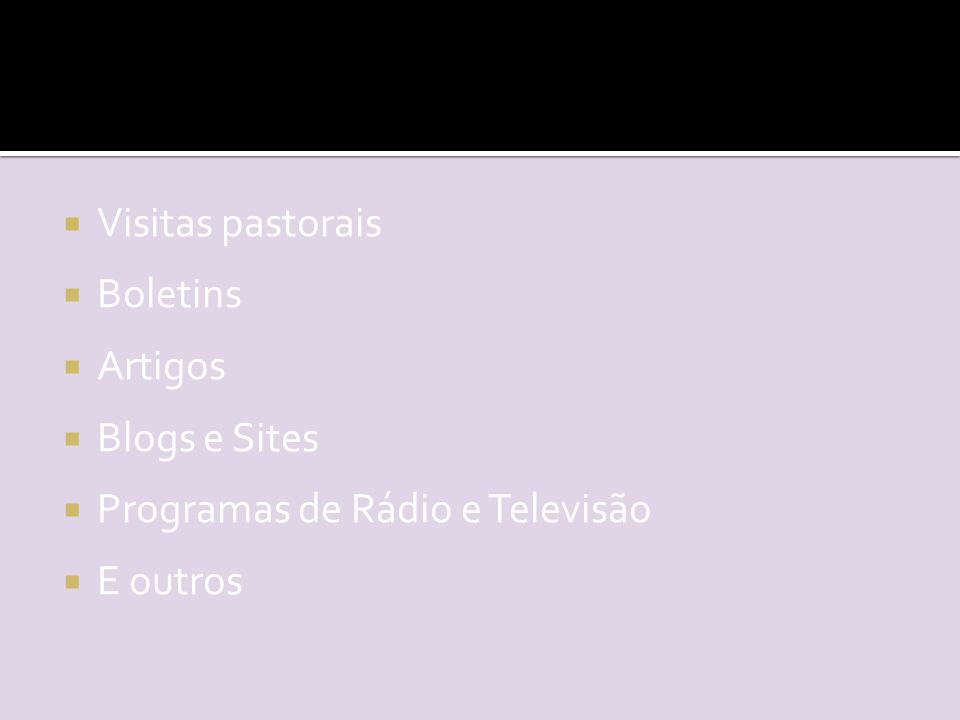  Visitas pastorais  Boletins  Artigos  Blogs e Sites  Programas de Rádio e Televisão  E outros