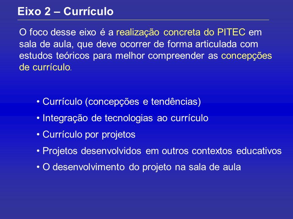 O foco desse eixo é a realização concreta do PITEC em sala de aula, que deve ocorrer de forma articulada com estudos teóricos para melhor compreender as concepções de currículo.