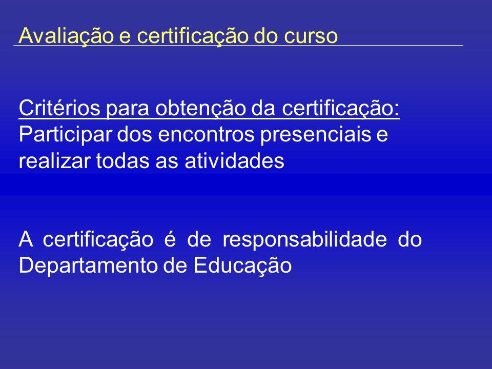 Avaliação e certificação do curso Critérios para obtenção da certificação: Participar dos encontros presenciais e realizar todas as atividades A certificação é de responsabilidade do Departamento de Educação