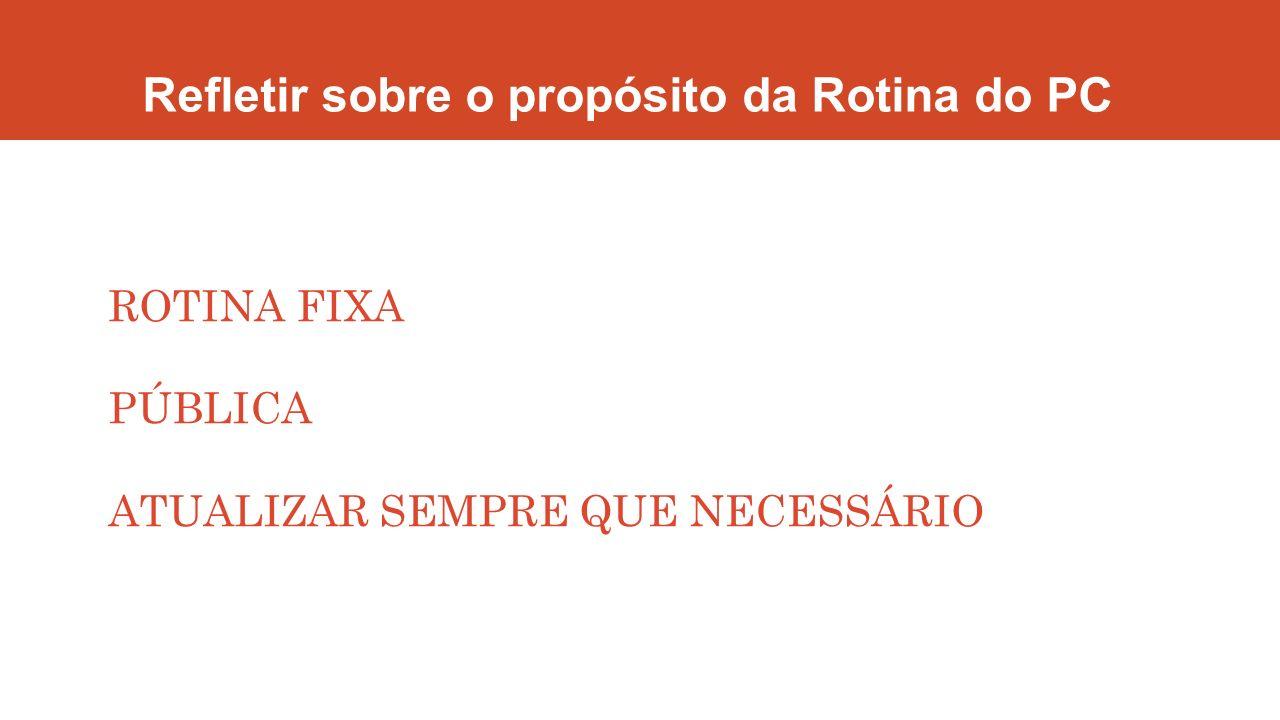 Refletir sobre o propósito da Rotina do PC ROTINA FIXA PÚBLICA ATUALIZAR SEMPRE QUE NECESSÁRIO