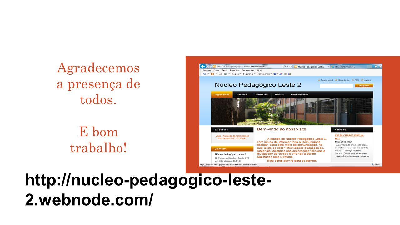 http://nucleo-pedagogico-leste- 2.webnode.com/ Agradecemos a presença de todos. E bom trabalho!
