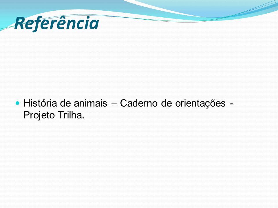 Referência História de animais – Caderno de orientações - Projeto Trilha.