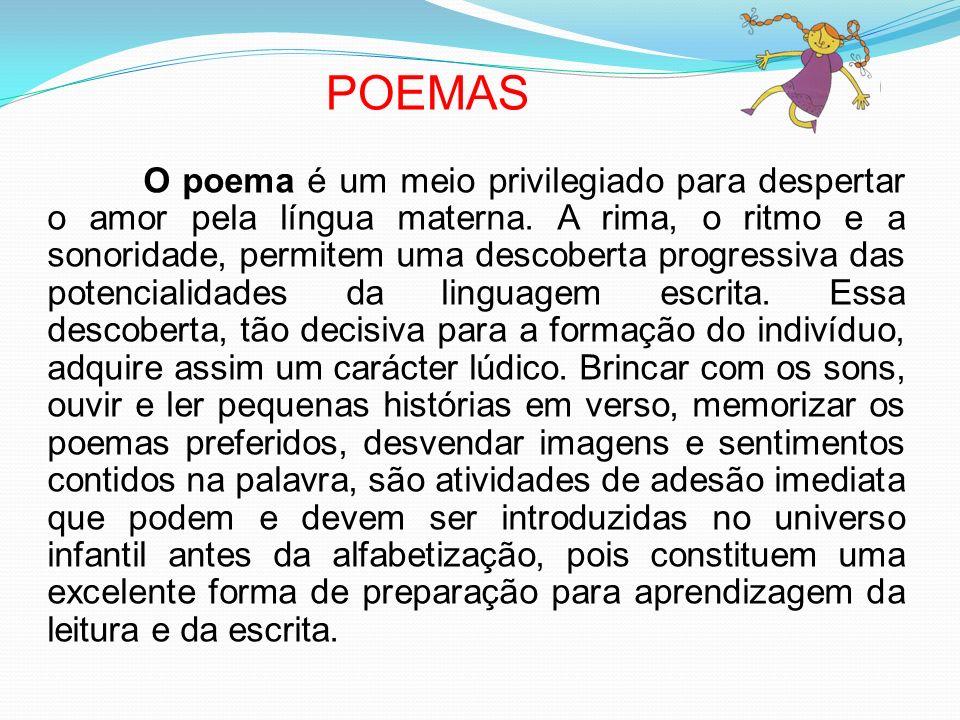POEMAS O poema é um meio privilegiado para despertar o amor pela língua materna.