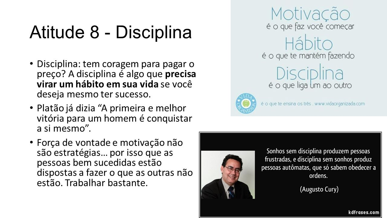 Atitude 8 - Disciplina Disciplina: tem coragem para pagar o preço.
