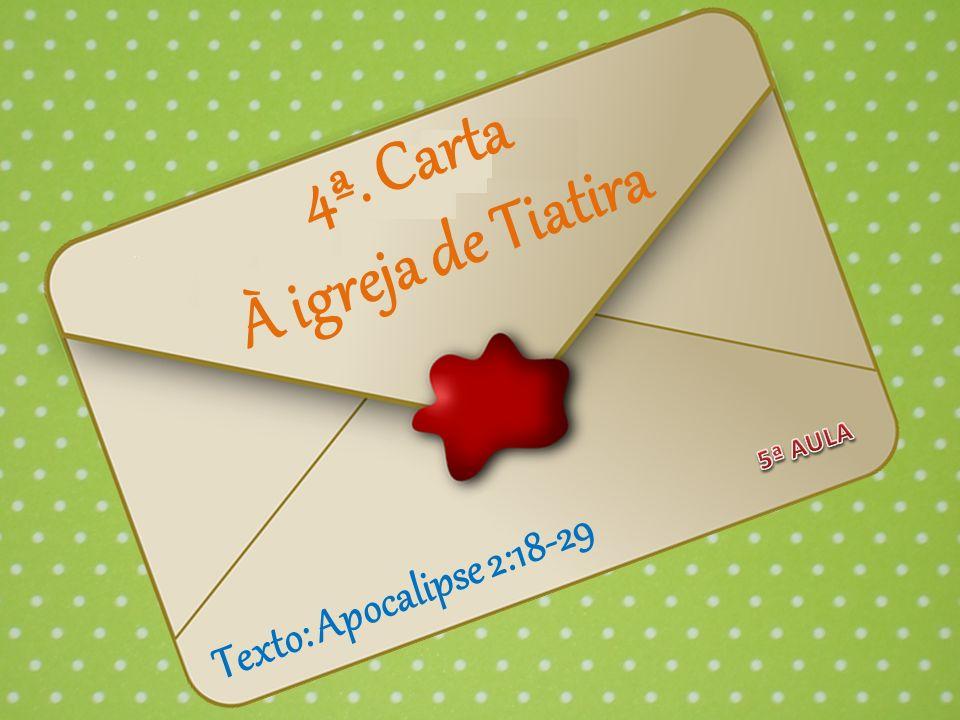 4ª. Carta À igreja de Tiatira Texto: Apocalipse 2:18-29