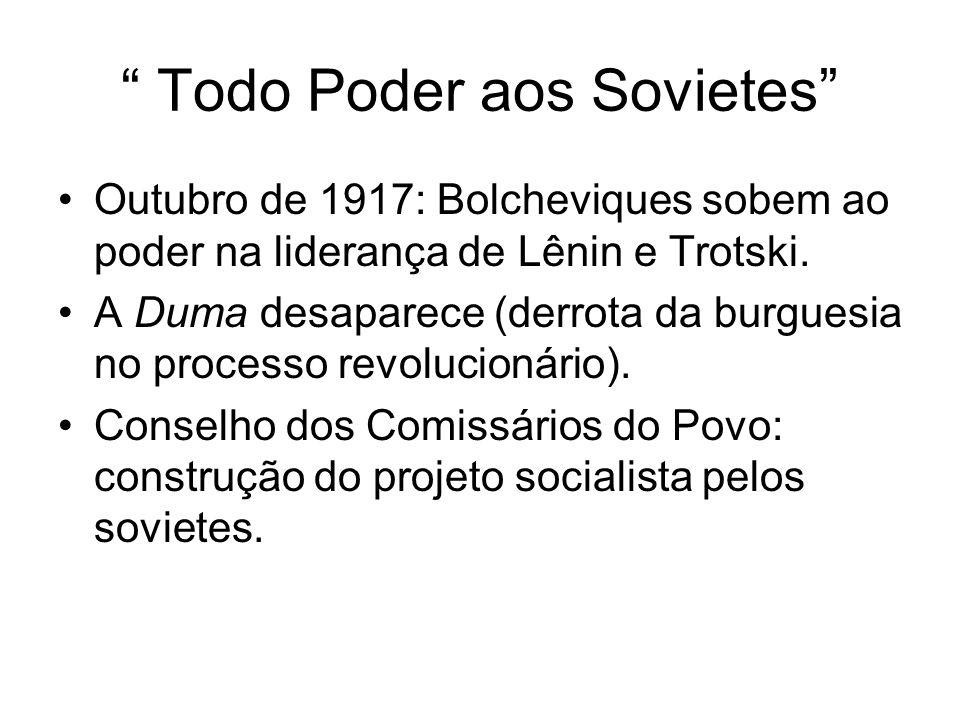 Todo Poder aos Sovietes Outubro de 1917: Bolcheviques sobem ao poder na liderança de Lênin e Trotski.