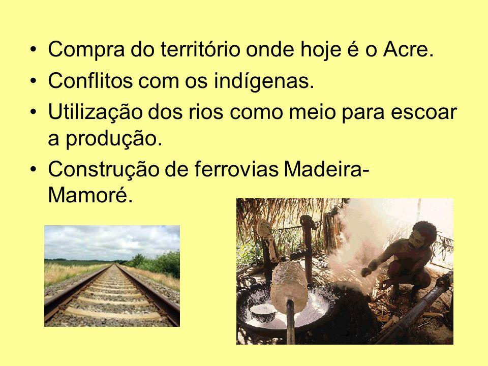 Compra do território onde hoje é o Acre. Conflitos com os indígenas.