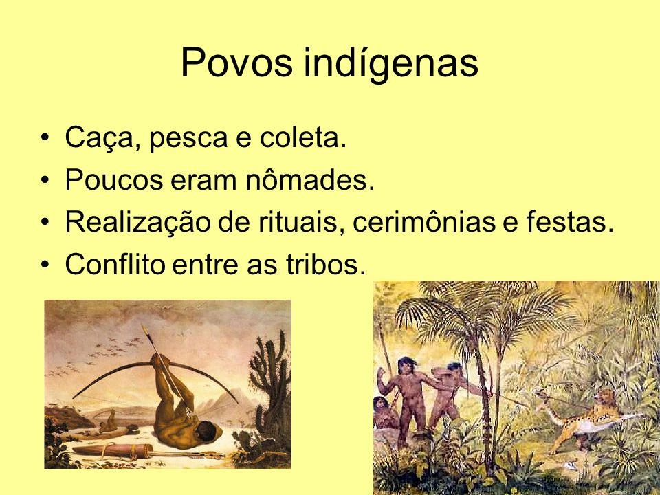 Povos indígenas Caça, pesca e coleta. Poucos eram nômades.