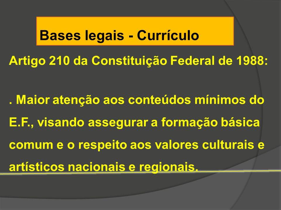 Artigo 210 da Constituição Federal de 1988:. Maior atenção aos conteúdos mínimos do E.F., visando assegurar a formação básica comum e o respeito aos v