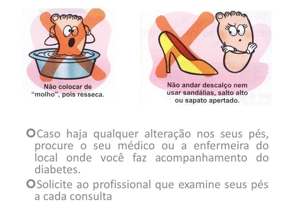 Caso haja qualquer alteração nos seus pés, procure o seu médico ou a enfermeira do local onde você faz acompanhamento do diabetes.