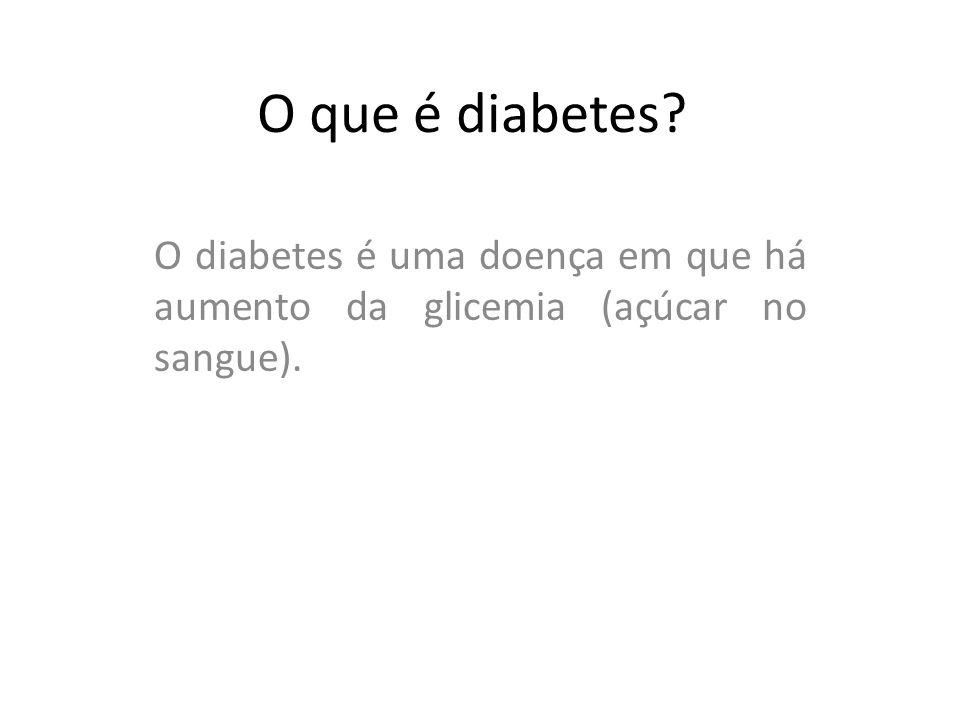 O que é diabetes? O diabetes é uma doença em que há aumento da glicemia (açúcar no sangue).