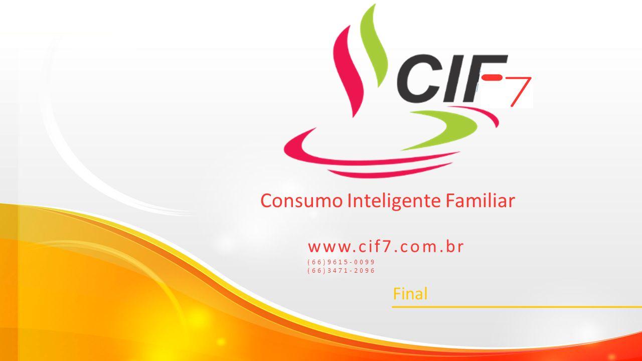 Apresentação versão 1.3 Final www.cif7.com.br (66)9615-0099 (66)3471-2096 Consumo Inteligente Familiar