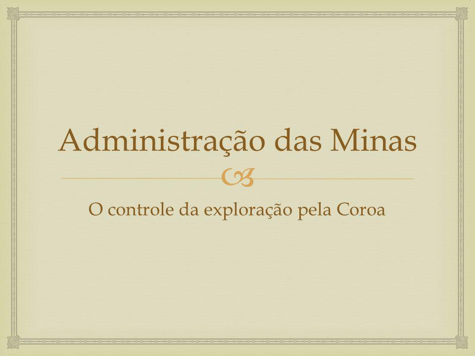  Administração das Minas O controle da exploração pela Coroa