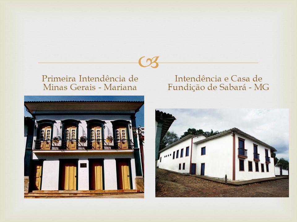  Primeira Intendência de Minas Gerais - Mariana Intendência e Casa de Fundição de Sabará - MG