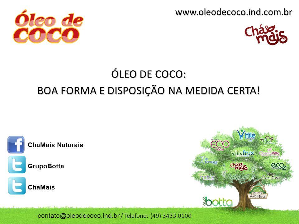 www.oleodecoco.ind.com.br ÓLEO DE COCO: BOA FORMA E DISPOSIÇÃO NA MEDIDA CERTA.