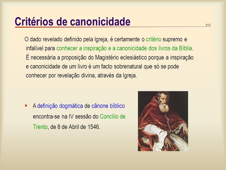 9/13 Critérios de canonicidade O dado revelado definido pela Igreja, é certamente o critério supremo e infalível para conhecer a inspiração e a canonicidade dos livros da Bíblia.