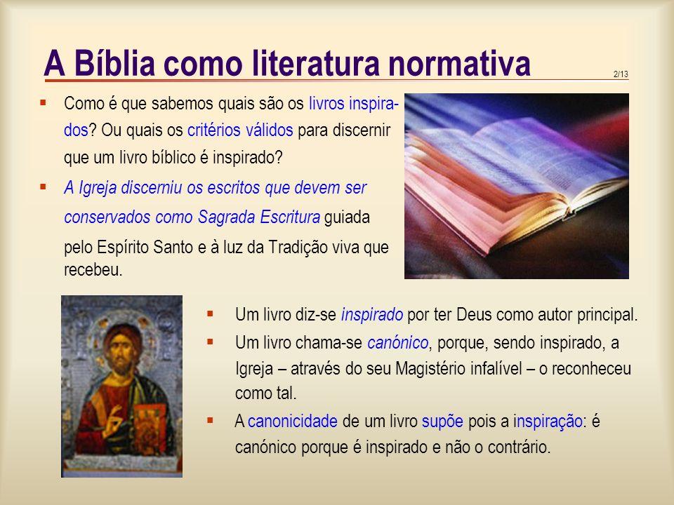 2/13 A Bíblia como literatura normativa  Como é que sabemos quais são os livros inspira- dos.