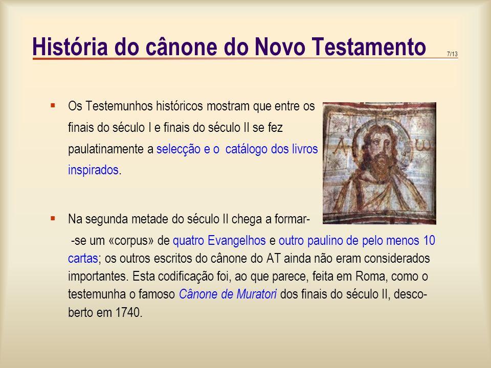 7/13 História do cânone do Novo Testamento  Os Testemunhos históricos mostram que entre os finais do século I e finais do século II se fez paulatinamente a selecção e o catálogo dos livros inspirados.
