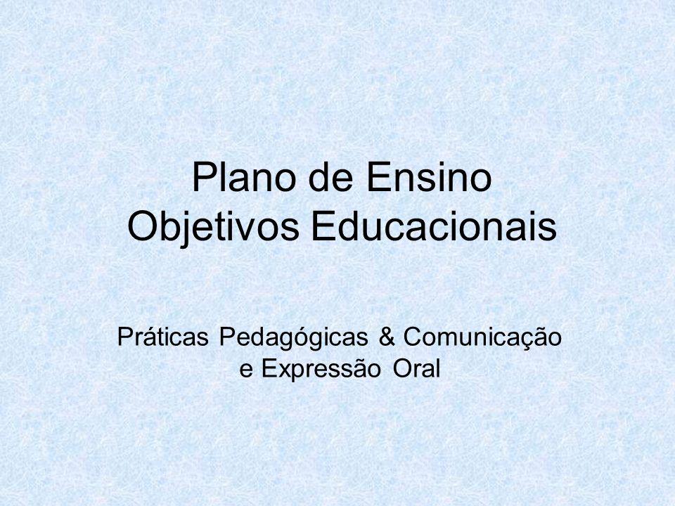 Plano de Ensino Objetivos Educacionais Práticas Pedagógicas & Comunicação e Expressão Oral
