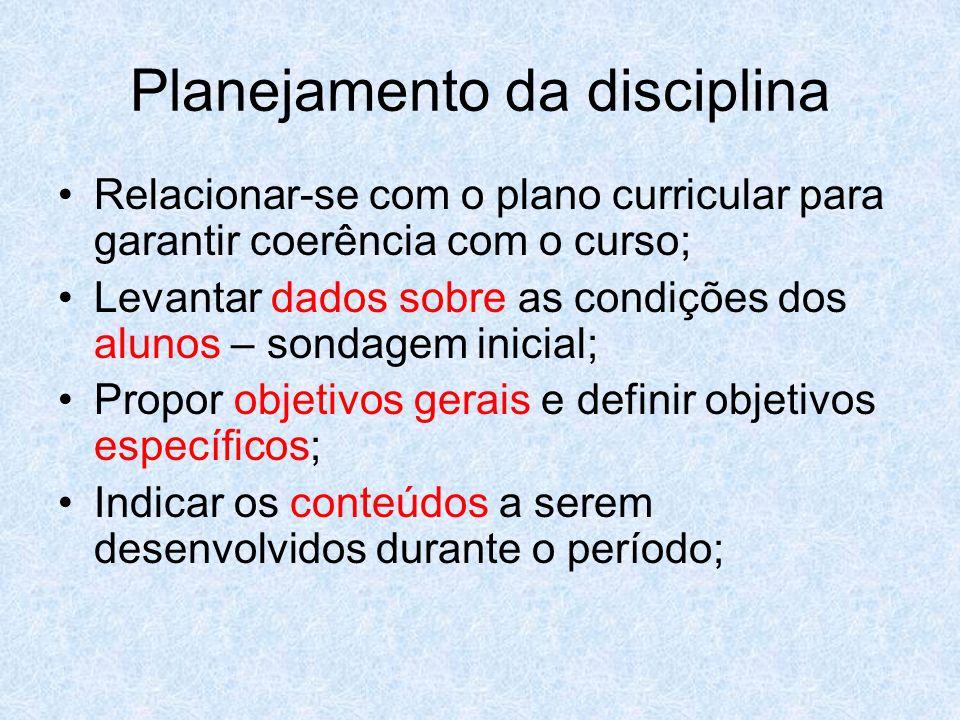 Planejamento da disciplina Relacionar-se com o plano curricular para garantir coerência com o curso; Levantar dados sobre as condições dos alunos – so