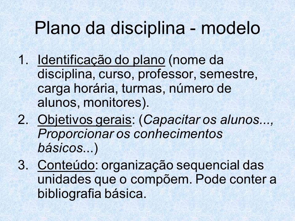 Plano da disciplina - modelo 1.Identificação do plano (nome da disciplina, curso, professor, semestre, carga horária, turmas, número de alunos, monito