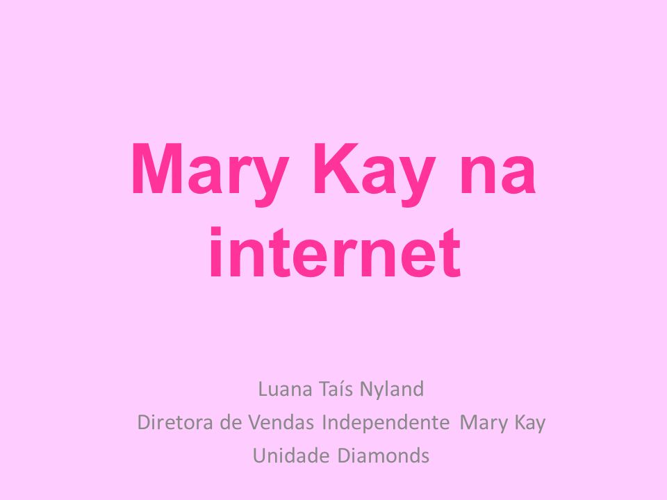 Mary Kay na internet Luana Taís Nyland Diretora de Vendas Independente Mary Kay Unidade Diamonds
